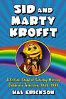 Sid and Marty Krofft: A Critical Study of Saturday Morning Children's Television, 1969-1993 by Hal Erickson (Paperback, 2007)