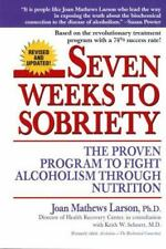 Seven Weeks to Sobriety : The Proven Program to Fight Alcoholism Through Nutrition by Joan Mathews Larsen and Joan Mathews Larson (1997, Paperback, Revised)