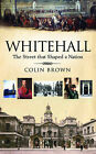 Whitehall: The Street That Shaped a Nation by Colin Brown (Hardback, 2009)
