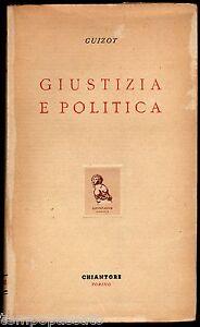 GIUSTIZIA E POLITICA - GUIZOT FRANCOIS - CHIANTORE 1945