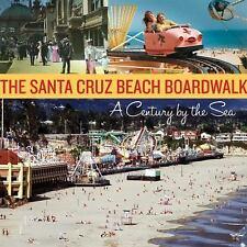 The Santa Cruz Beach Boardwalk: A Century by the Sea