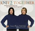 Knit 2 Together : Patterns and Stories for Serious Knitting Fun by Tracey Ullman and Mel Clark (2006, Hardcover)