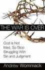 The War Is Over: God Is Not Mad, So Stop Struggling with Sin and Judgment by Andrew Wommack (Paperback / softback, 2008)