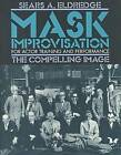Compelling Image: Mask Improvisation for Actor Training and Performance by Sears Eldredge (Paperback, 1996)