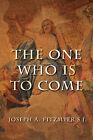 The One Who is to Come by Joseph A. Fitzmyer (Paperback, 2006)