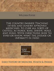 The Country Farrier Teaching Divers and Sundry Approved Medicines, to Cure All Sorts of Cattell: As Horse, Kine, Sheepe, Hogs, and Dogs. with Directions How to Find or Know, What the Disease or Infirmity Is (1652) by William Poole (Paperback / softback, 2010)
