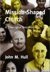 Mission-shaped Church: A Theological Response by John M. Hull (Paperback, 2006)