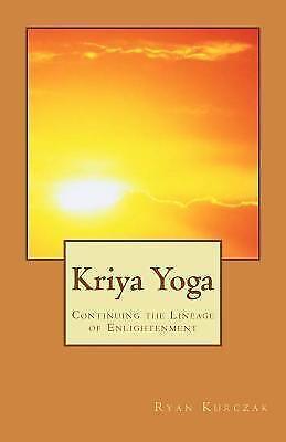 Kriya Yoga Continuing The Lineage Of Enlightenment By Ryan Kurczak 2012 Paperback For Sale Online Ebay