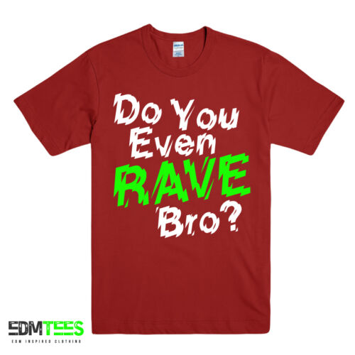 DO YOU EVEN RAVE BRO EDM PRINTED MENS TSHIRT CLUB ELECTRO HARDSTYLE DANCE MUSIC