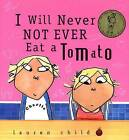 I Will Never Not Ever Eat a Tomato by Lauren Child (Hardback, 2000)