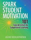 Spark Student Motivation: 101 Easy Activities for Co-Operative Learning by Jolene L. Roehlkepartain (Paperback, 2012)