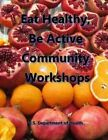 Eat Healthy, Be Active Community Workshops by U S Department of Health (Paperback / softback, 2014)