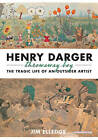 Henry Darger, Throw Away Boy: The Tragic Life of an Outsider Artist by M a in Professional Writing Program Jim Elledge (Hardback, 2013)