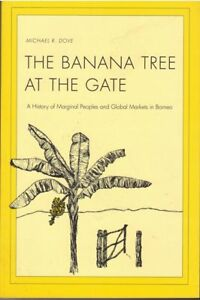 The-Banana-Tree-at-The-Gate-Marginal-Peoples-and-Global-Markets-in-Borneo