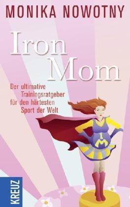 IronMom: Der ultimative Trainingsratgeber für den härtesten Sport der Welt von N