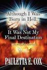 Although I Was Born in Hell It Was Not My Final Destination 9781462642465 Cox