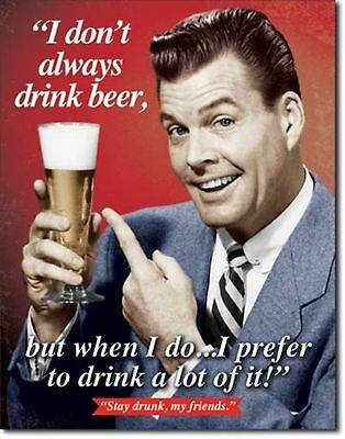 """I Don't Always Drink Beer Stay Drunk"" Metal Sign Tin New Vintage Style USA 1740"