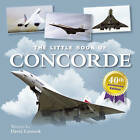 The Little Book of Concorde by David Curnock (Hardback, 2006)