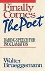 Finally Comes the Poet: Daring Speech for Proclamation by Walter Brueggemann (Paperback, 1959)
