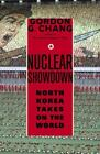 Nuclear Showdown : North Korea Takes on the World by Gordon G. Chang (2006, Hardcover)