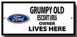 GRUMPY OLD FORD ESCORT XR3i OWNER LIVES HERE FINISH METAL SIGN.