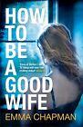 How to be a Good Wife von Emma Chapman (2014, Taschenbuch)
