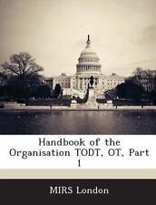 Handbook of the Organisation Todt, Ot, Part 1 (2013, Paperback)