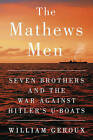The Mathews Men: Seven Brothers and the War Against Hitler's U-Boats by William Geroux (Hardback, 2016)