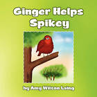 Ginger Helps Spikey by Amy Wilson Laing (Paperback / softback, 2011)