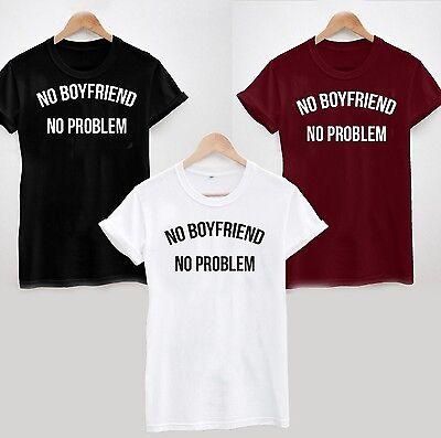NO BOYFRIEND NO PROBLEMS T SHIRT swag ladies dope hype sick tumblr WHITE XS-8