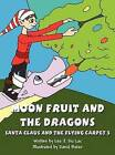 Moon Fruit and the Dragons: Santa Claus and the Flying Carpet 3 by Leo J Du Lac (Hardback, 2012)