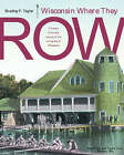 Wisconsin Where They Row: A History of Varsity Rowing at the University of Wisconsin by Bradley F. Taylor (Hardback, 2005)