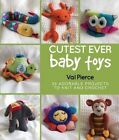 Cutest Ever Baby Toys: 30 Adorable Projects to Knit and Crochet by Val Pierce (Hardback, 2014)