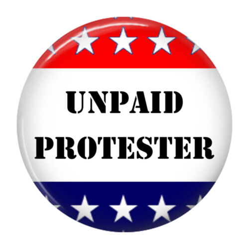 "Unpaid Protester Pin Button 2.25/"" Resistance March USA Patriotic Resist"