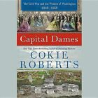 Capital Dames: The Civil War and the Women of Washington, 1848 1868 by Cokie Roberts (CD-Audio, 2015)