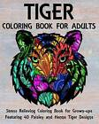Tiger Coloring Book for Adults: Stress Relieving Coloring Book for Grown-Ups Featuring 40 Paisley and Henna Tiger Designs by Coloring Books Now (Paperback / softback, 2016)
