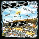 Naturally Composed [Slipcase] by Shay Mackay (CD)