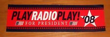Play Radio Play! For President Bumper Sticker 2-Sided Original 2008 Promo 10x3
