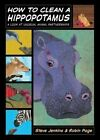 How to Clean a Hippopotamus: A Look at Unusual Animal Partnerships by Robin Page, Steve Jenkins (Hardback, 2010)