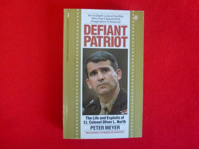 Defiant Patriot: The Life And Exploits Of Colonel Oliver L. North By Peter