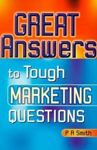 Great Answers to Tough Marketing Questions by Paul R. Smith