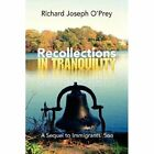 Recollections in Tranquility 9781436305372 by Richard Joseph O'prey Hardback