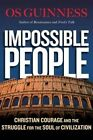 Impossible People: Christian Courage and the Struggle for the Soul of Civilization by Os Guinness (Hardback, 2016)