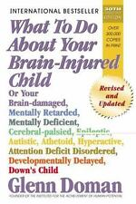 What to Do about Your Brain-Injured Child : Or Your Brain-Damaged, Mentally...