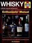 Enthusiasts' Manual: Whisky Enthusiasts' Manual - 3,000 BC Onwards (all Flavours) : The Practical Guide to the History, Appreciation and Distilling of Whiskey by Tim Hampson (2015, Hardcover)