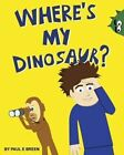 Where's My Dinosaur? by Paul E Breen (Paperback / softback, 2013)