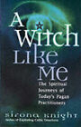 A Witch Like Me: The Spiritual Journeys of Today's Pagan Practitioners by Sirona Knight (Paperback, 2001)