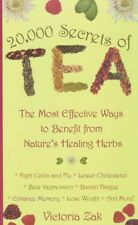 20,000 Secrets of Tea : The Most Effective Ways to Benefit from Nature's Healing Herbs by Victoria Zak (1999, Paperback)