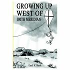 Growing up West of 100th Meridian 9781403373151 by Emil F. Beck Book