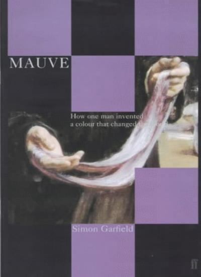 Mauve: How One Man Invented a Colour That Changed the World By  .9780571201976